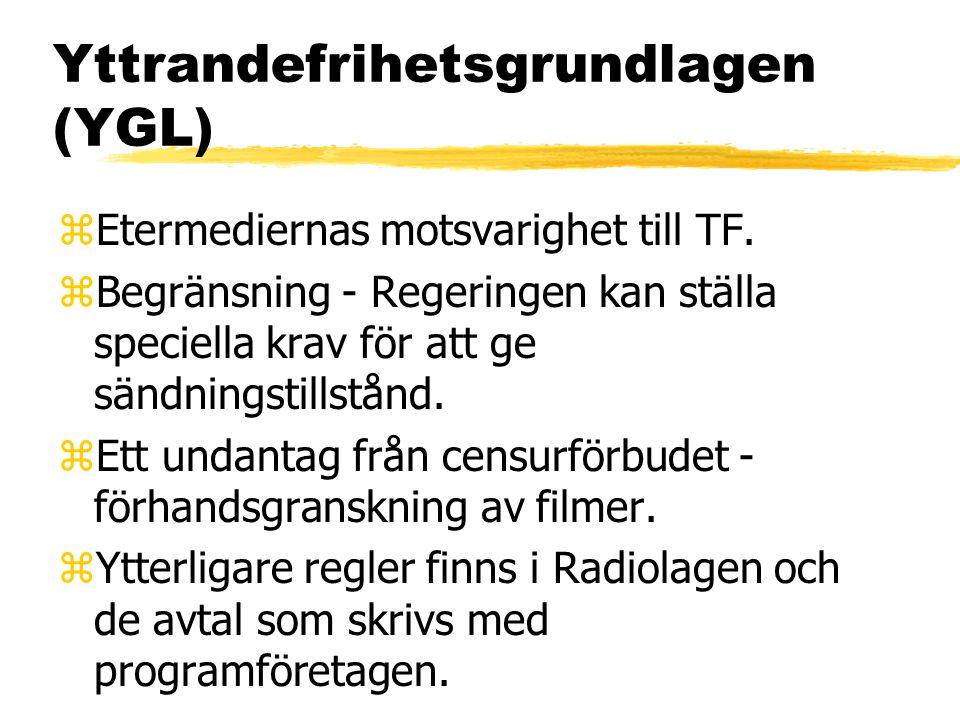 Yttrandefrihetsgrundlagen (YGL) zEtermediernas motsvarighet till TF. zBegränsning - Regeringen kan ställa speciella krav för att ge sändningstillstånd