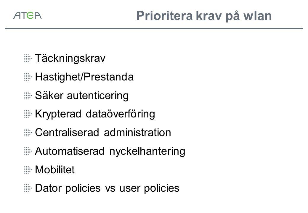 Prioritera krav på wlan Täckningskrav Hastighet/Prestanda Säker autenticering Krypterad dataöverföring Centraliserad administration Automatiserad nyckelhantering Mobilitet Dator policies vs user policies