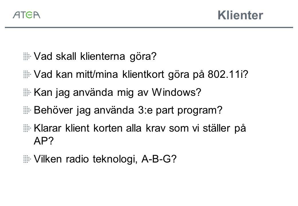 Klienter Vad skall klienterna göra? Vad kan mitt/mina klientkort göra på 802.11i? Kan jag använda mig av Windows? Behöver jag använda 3:e part program