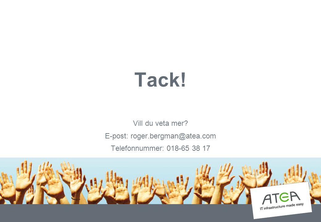 Tack! Vill du veta mer E-post: roger.bergman@atea.com Telefonnummer: 018-65 38 17
