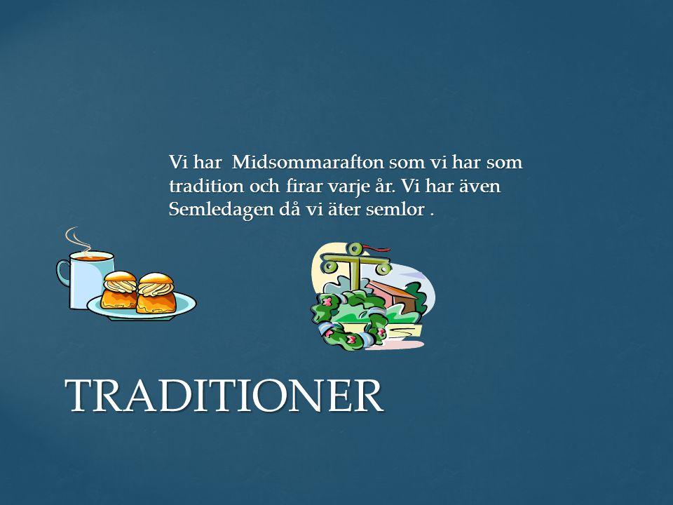 Vi har Midsommarafton som vi har som tradition och firar varje år.