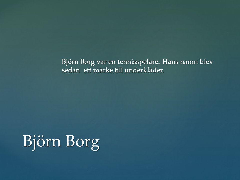 Björn Borg var en tennisspelare. Hans namn blev sedan ett märke till underkläder. Björn Borg