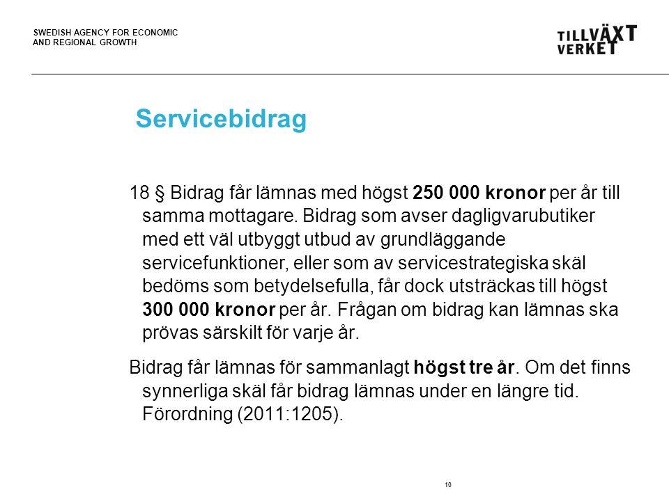 SWEDISH AGENCY FOR ECONOMIC AND REGIONAL GROWTH 10 Servicebidrag 18 § Bidrag får lämnas med högst 250 000 kronor per år till samma mottagare. Bidrag s