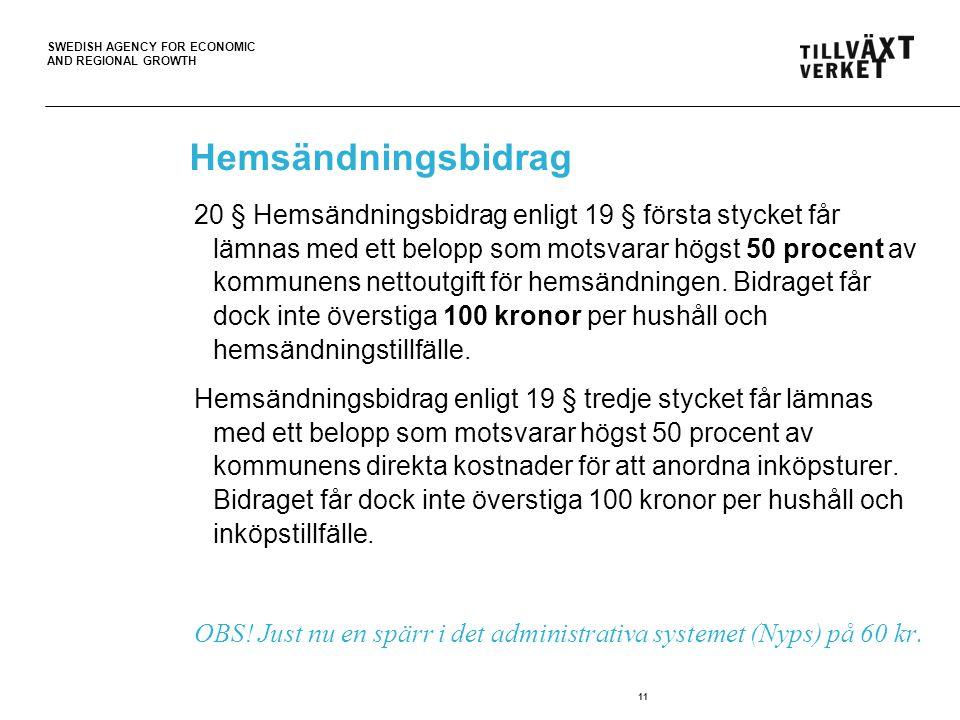 SWEDISH AGENCY FOR ECONOMIC AND REGIONAL GROWTH 11 Hemsändningsbidrag 20 § Hemsändningsbidrag enligt 19 § första stycket får lämnas med ett belopp som