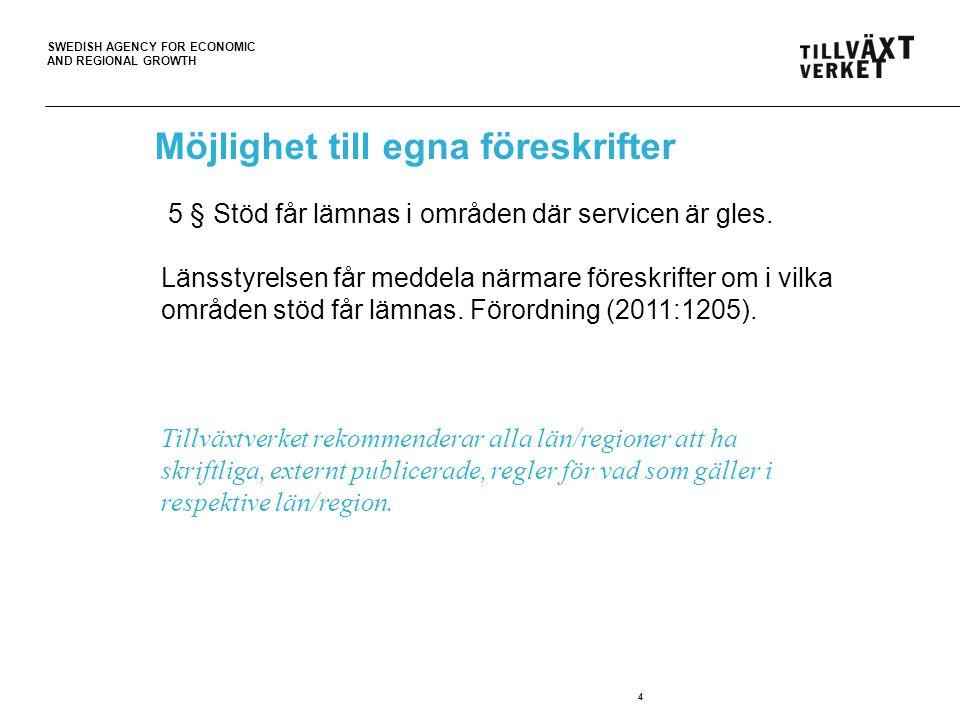 SWEDISH AGENCY FOR ECONOMIC AND REGIONAL GROWTH 4 Möjlighet till egna föreskrifter 5 § Stöd får lämnas i områden där servicen är gles. Länsstyrelsen f