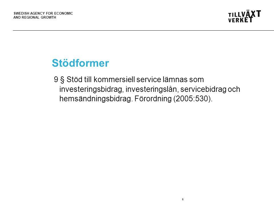 SWEDISH AGENCY FOR ECONOMIC AND REGIONAL GROWTH 6 Stödformer 9 § Stöd till kommersiell service lämnas som investeringsbidrag, investeringslån, service