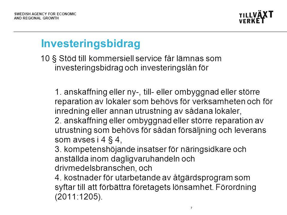 SWEDISH AGENCY FOR ECONOMIC AND REGIONAL GROWTH 7 Investeringsbidrag 10 § Stöd till kommersiell service får lämnas som investeringsbidrag och invester