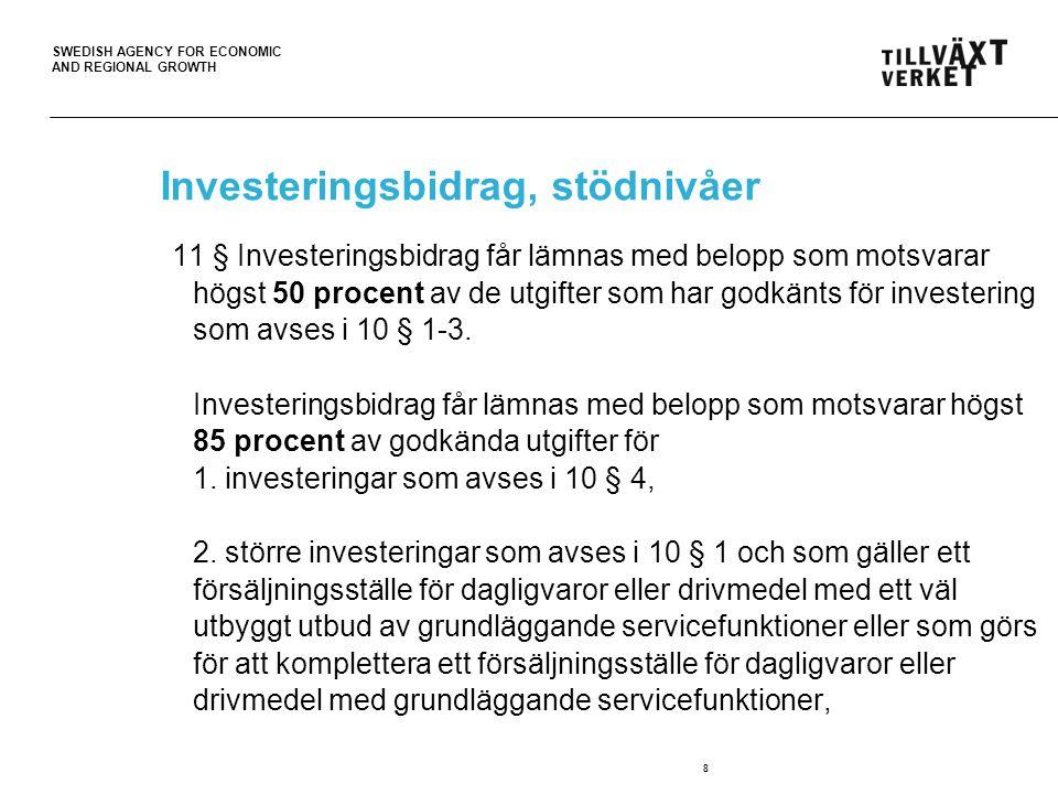 SWEDISH AGENCY FOR ECONOMIC AND REGIONAL GROWTH 8 Investeringsbidrag, stödnivåer 11 § Investeringsbidrag får lämnas med belopp som motsvarar högst 50