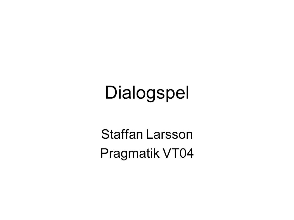 Dialogspel Staffan Larsson Pragmatik VT04