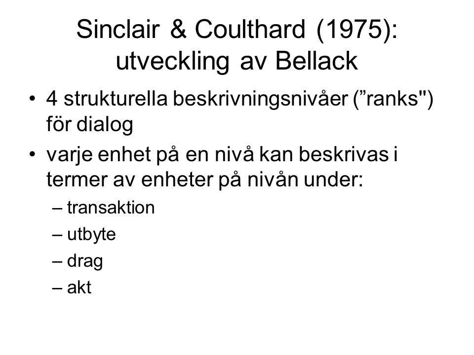 """Sinclair & Coulthard (1975): utveckling av Bellack •4 strukturella beskrivningsnivåer (""""ranks'') för dialog •varje enhet på en nivå kan beskrivas i te"""