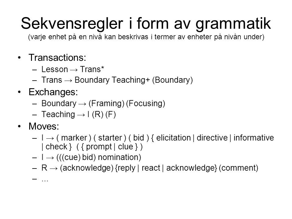 Sekvensregler i form av grammatik (varje enhet på en nivå kan beskrivas i termer av enheter på nivån under) •Transactions: –Lesson → Trans* –Trans → B