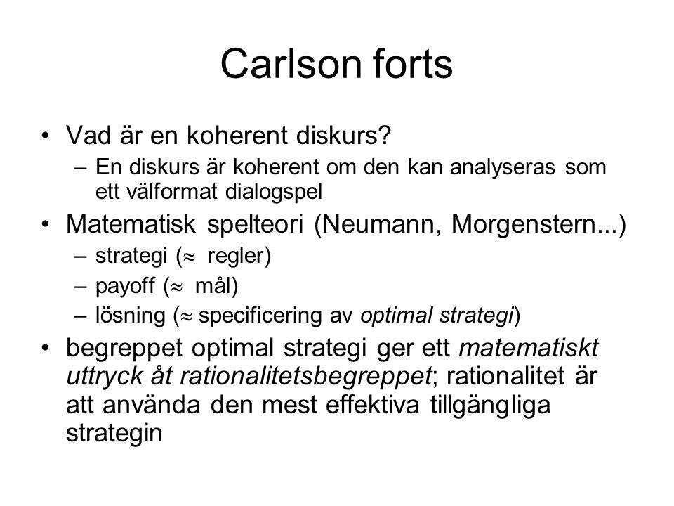 Carlson forts •Vad är en koherent diskurs? –En diskurs är koherent om den kan analyseras som ett välformat dialogspel •Matematisk spelteori (Neumann,