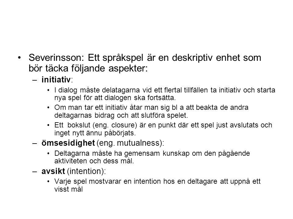 •Severinsson: Ett språkspel är en deskriptiv enhet som bör täcka följande aspekter: –initiativ: •I dialog måste delatagarna vid ett flertal tillfällen