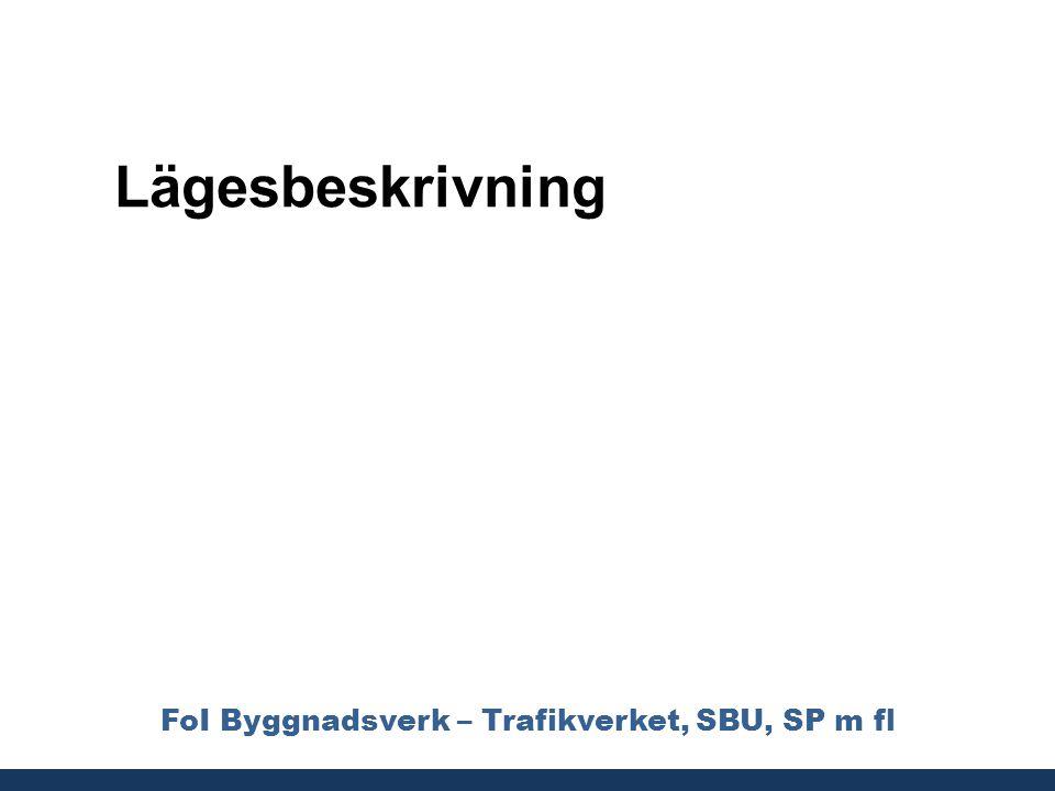 FoI Byggnadsverk – Trafikverket, SBU, SP m fl Lägesbeskrivning