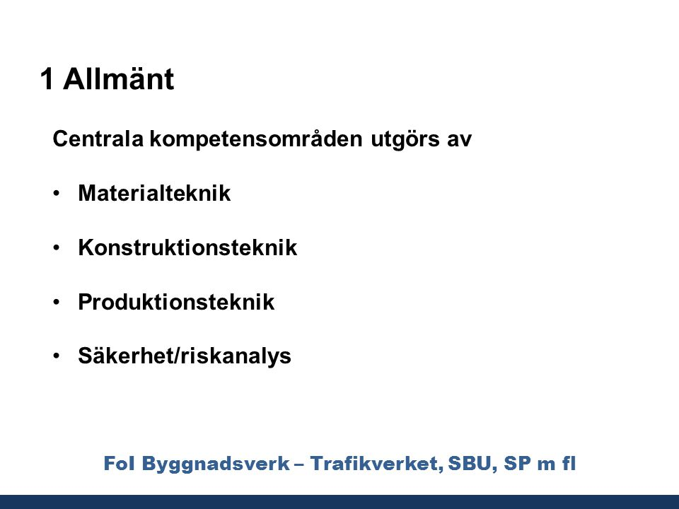 FoI Byggnadsverk – Trafikverket, SBU, SP m fl 1 Allmänt Centrala kompetensområden utgörs av •Materialteknik •Konstruktionsteknik •Produktionsteknik •S