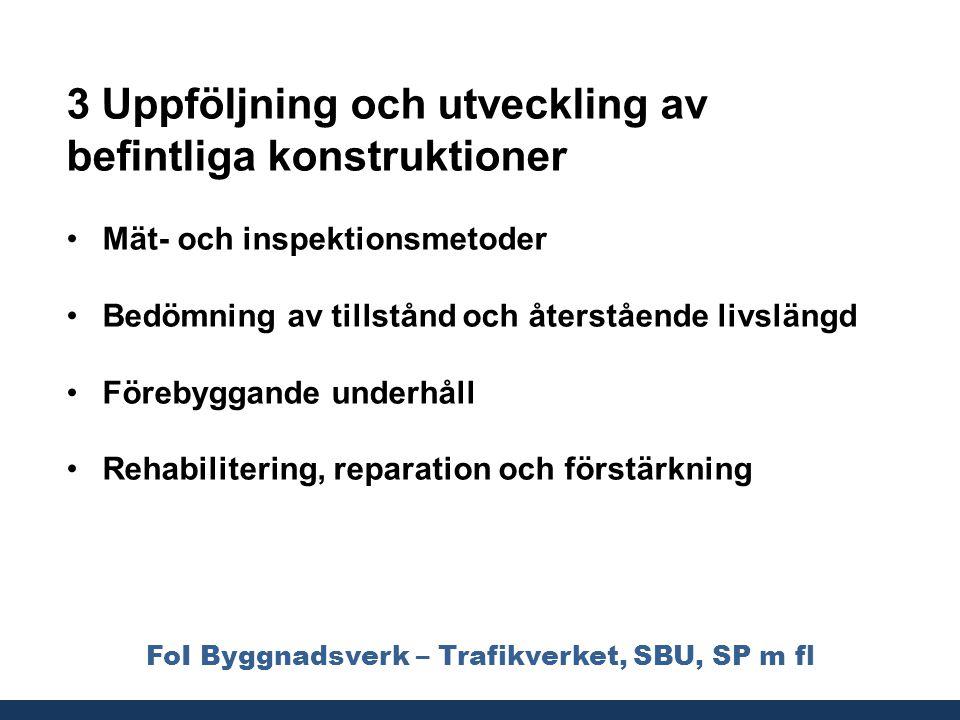 FoI Byggnadsverk – Trafikverket, SBU, SP m fl 3 Uppföljning och utveckling av befintliga konstruktioner •Mät- och inspektionsmetoder •Bedömning av til