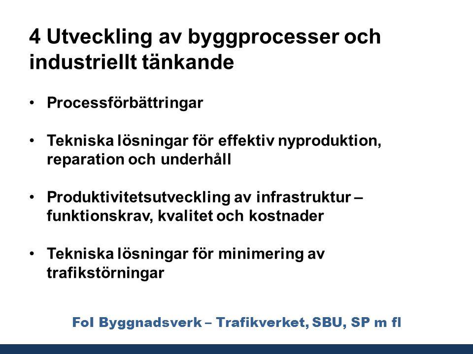 FoI Byggnadsverk – Trafikverket, SBU, SP m fl 4 Utveckling av byggprocesser och industriellt tänkande •Processförbättringar •Tekniska lösningar för ef