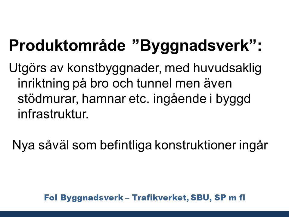 """FoI Byggnadsverk – Trafikverket, SBU, SP m fl Produktområde """"Byggnadsverk"""": Utgörs av konstbyggnader, med huvudsaklig inriktning på bro och tunnel men"""