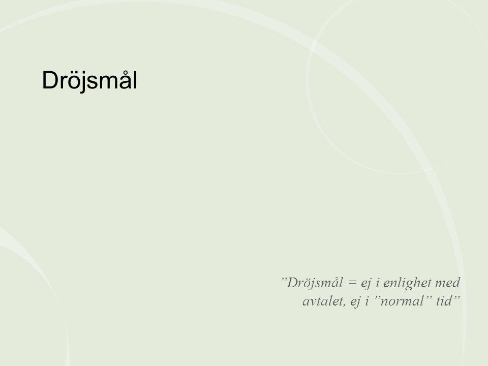 """""""Dröjsmål = ej i enlighet med avtalet, ej i """"normal"""" tid"""" Dröjsmål"""