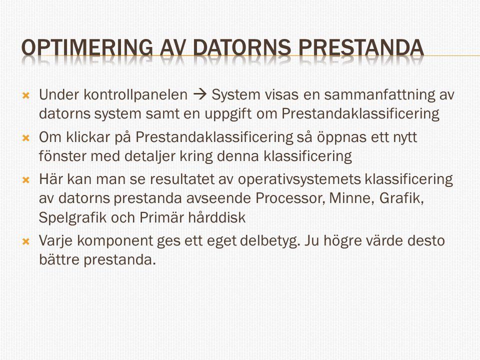  Under kontrollpanelen  System visas en sammanfattning av datorns system samt en uppgift om Prestandaklassificering  Om klickar på Prestandaklassificering så öppnas ett nytt fönster med detaljer kring denna klassificering  Här kan man se resultatet av operativsystemets klassificering av datorns prestanda avseende Processor, Minne, Grafik, Spelgrafik och Primär hårddisk  Varje komponent ges ett eget delbetyg.