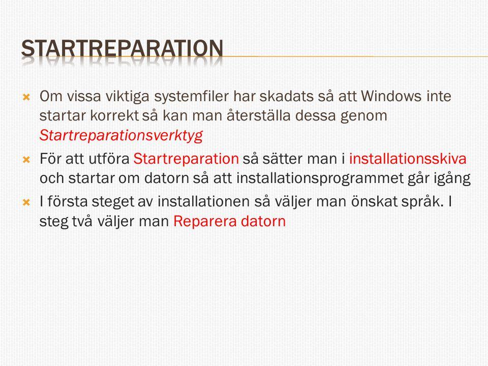  Om vissa viktiga systemfiler har skadats så att Windows inte startar korrekt så kan man återställa dessa genom Startreparationsverktyg  För att utföra Startreparation så sätter man i installationsskiva och startar om datorn så att installationsprogrammet går igång  I första steget av installationen så väljer man önskat språk.