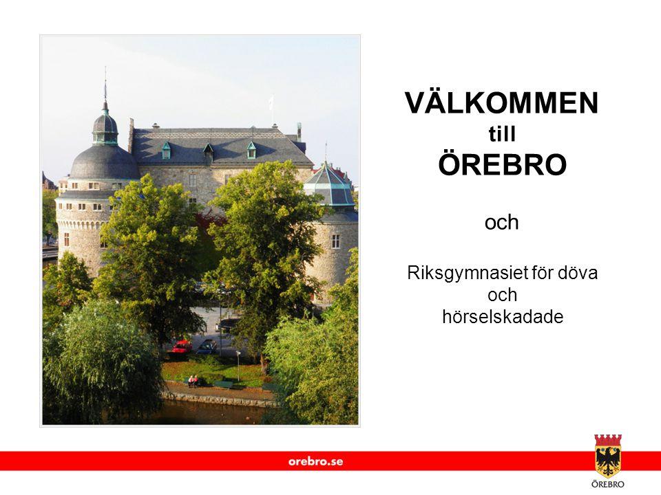 www.orebro.se VÄLKOMMEN till ÖREBRO och Riksgymnasiet för döva och hörselskadade