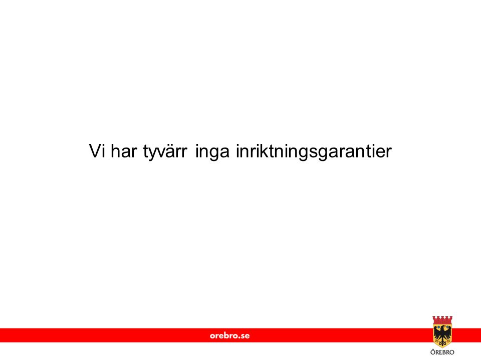 www.orebro.se Vi har tyvärr inga inriktningsgarantier
