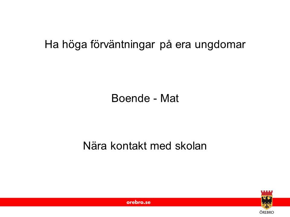 www.orebro.se Ha höga förväntningar på era ungdomar Boende - Mat Nära kontakt med skolan