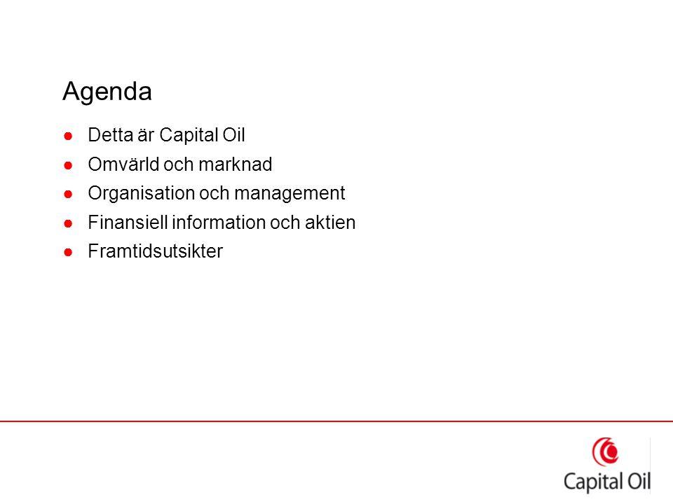 Agenda ●Detta är Capital Oil ●Omvärld och marknad ●Organisation och management ●Finansiell information och aktien ●Framtidsutsikter