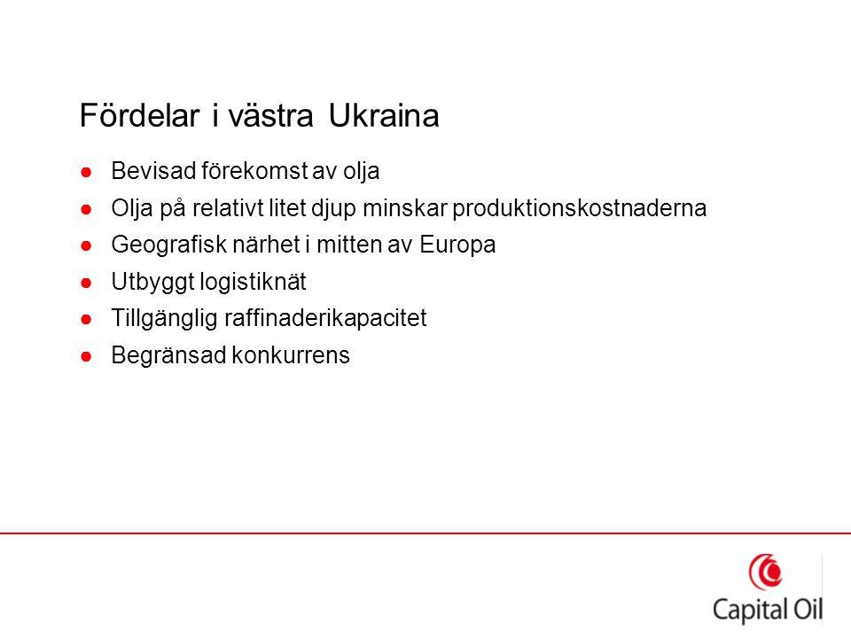 Fördelar i västra Ukraina ●Bevisad förekomst av olja ●Olja på relativt litet djup minskar produktionskostnaderna ●Geografisk närhet i mitten av Europa ●Utbyggt logistiknät ●Tillgänglig raffinaderikapacitet ●Begränsad konkurrens
