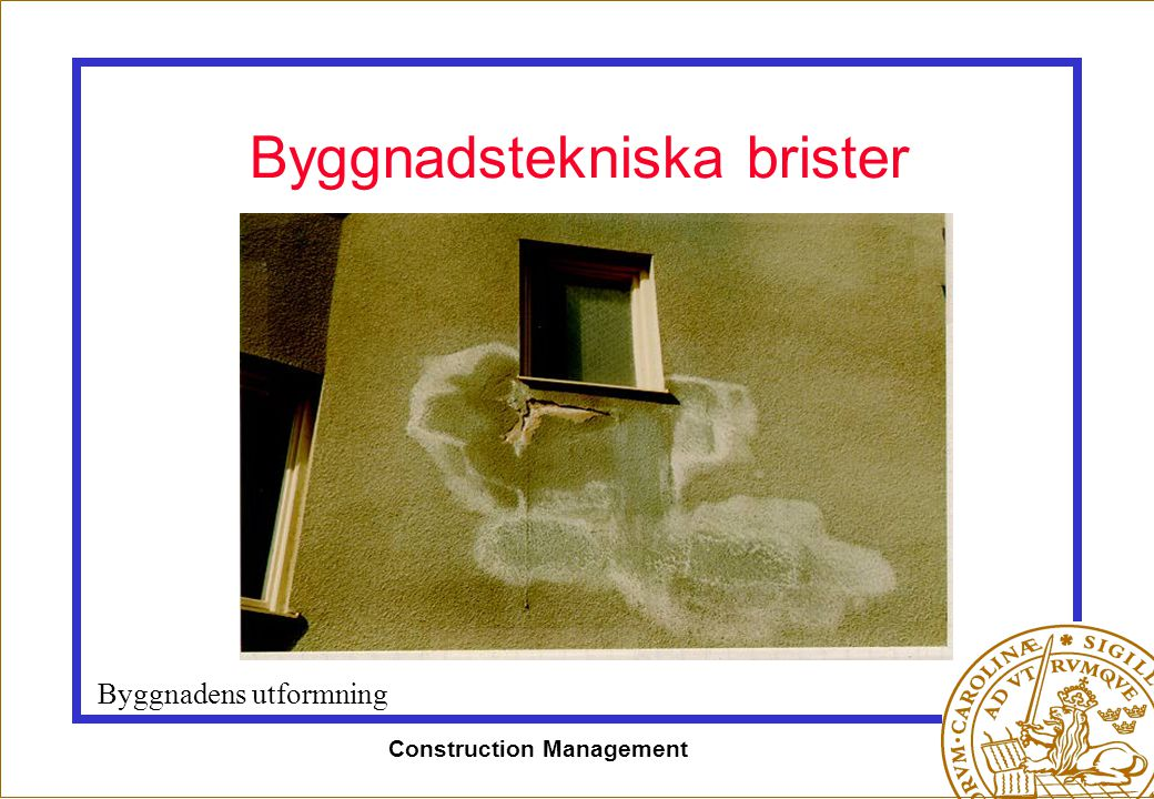 Construction Management Byggnadstekniska brister Byggnadens utformning