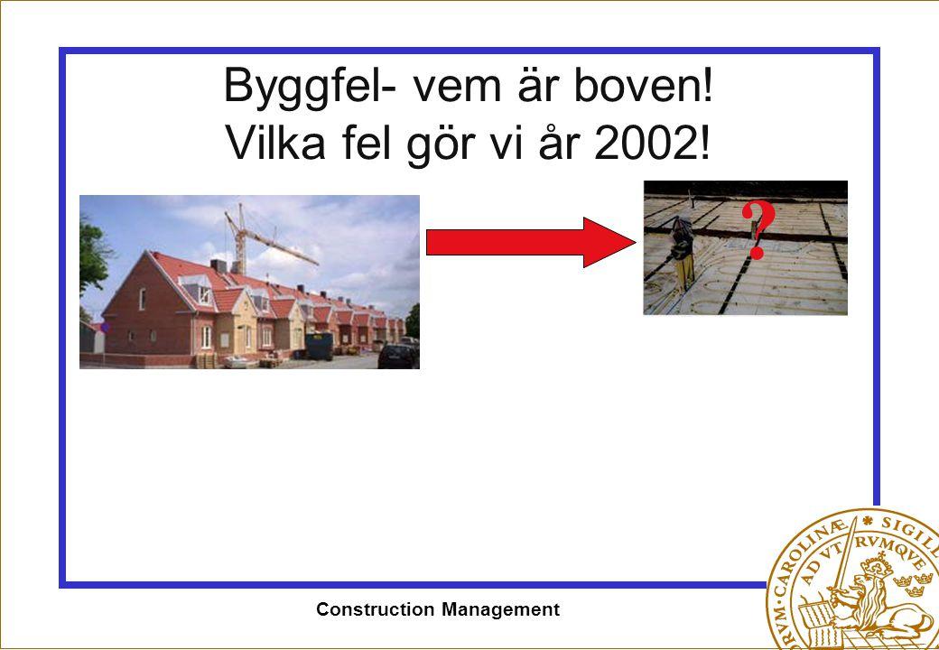 Construction Management Byggfel- vem är boven! Vilka fel gör vi år 2002! ?