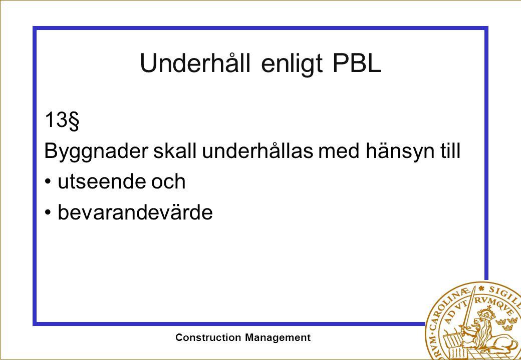 Construction Management Underhåll enligt PBL 13§ Byggnader skall underhållas med hänsyn till • utseende och • bevarandevärde