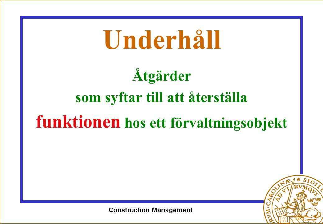 Construction Management Underhåll Åtgärder som syftar till att återställa funktionen hos ett förvaltningsobjekt