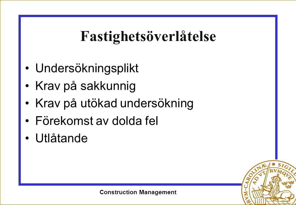 Construction Management Fastighetsöverlåtelse •Undersökningsplikt •Krav på sakkunnig •Krav på utökad undersökning •Förekomst av dolda fel •Utlåtande