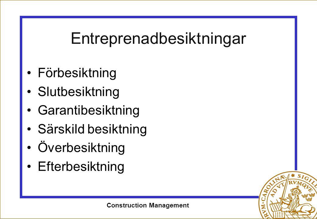 Construction Management Entreprenadbesiktningar •Förbesiktning •Slutbesiktning •Garantibesiktning •Särskild besiktning •Överbesiktning •Efterbesiktnin