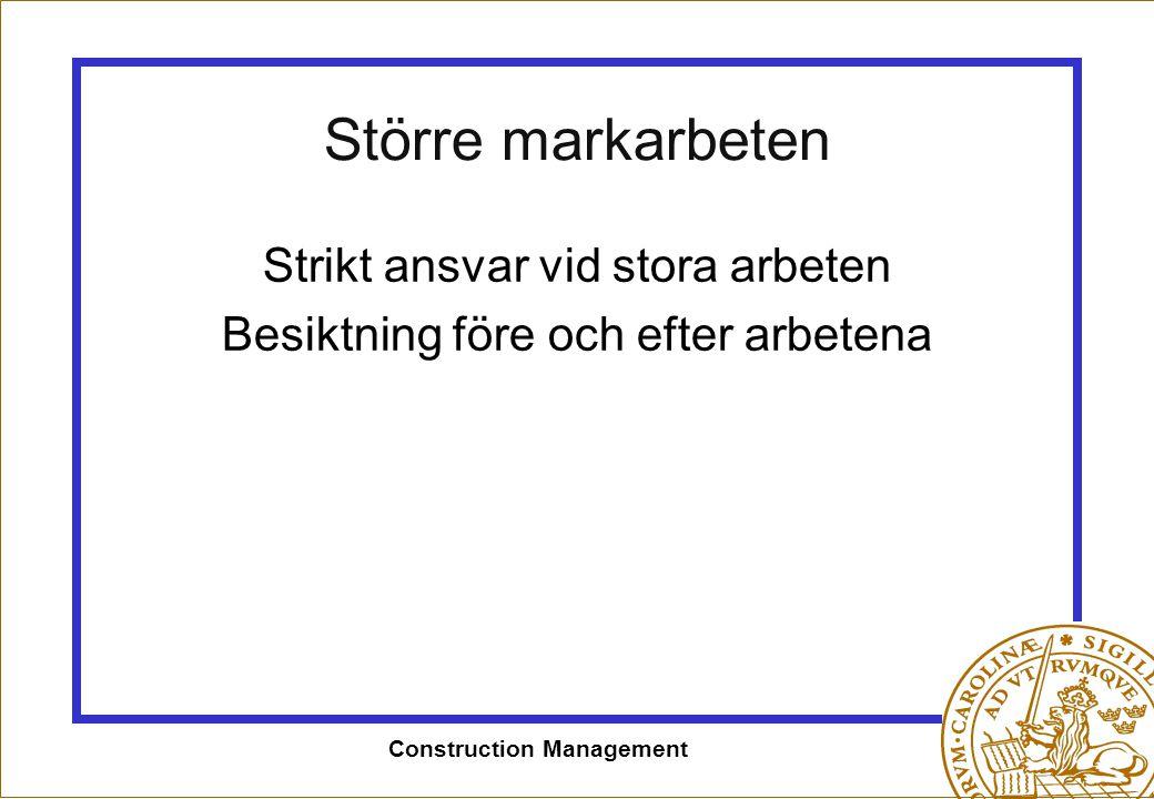 Construction Management Större markarbeten Strikt ansvar vid stora arbeten Besiktning före och efter arbetena