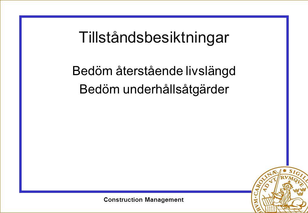 Construction Management Tillståndsbesiktningar Bedöm återstående livslängd Bedöm underhållsåtgärder