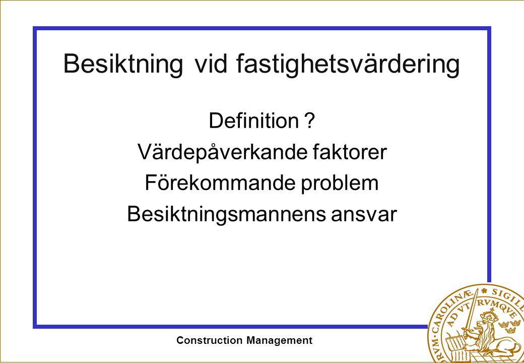 Construction Management Besiktning vid fastighetsvärdering Definition ? Värdepåverkande faktorer Förekommande problem Besiktningsmannens ansvar