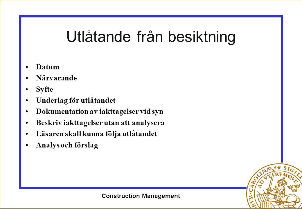 Construction Management Utlåtande från besiktning •Datum •Närvarande •Syfte •Underlag för utlåtandet •Dokumentation av iakttagelser vid syn •Beskriv i
