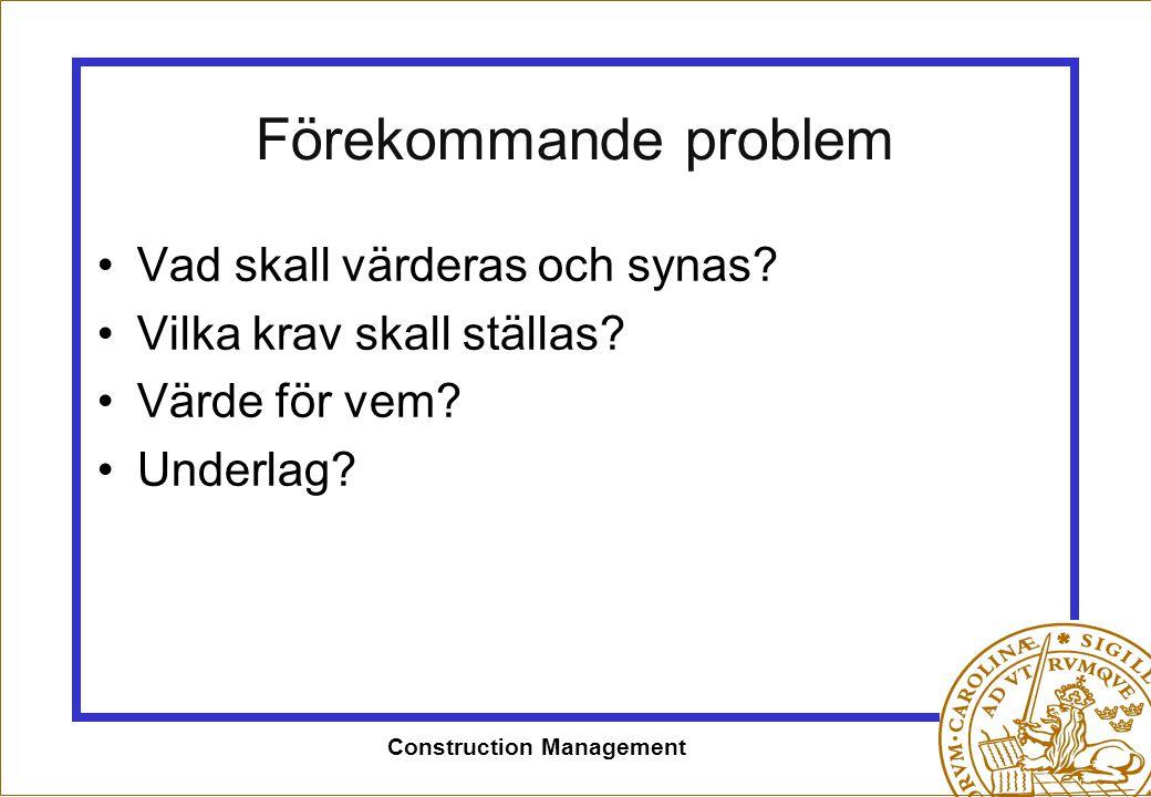 Construction Management Förekommande problem •Vad skall värderas och synas? •Vilka krav skall ställas? •Värde för vem? •Underlag?
