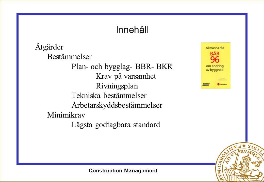 Construction Management Innehåll Åtgärder Bestämmelser Plan- och bygglag- BBR- BKR Krav på varsamhet Rivningsplan Tekniska bestämmelser Arbetarskyddsb