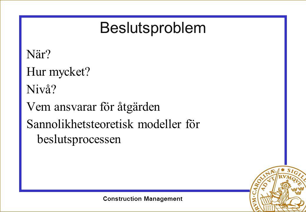 Construction Management Beslutsproblem När? Hur mycket? Nivå? Vem ansvarar för åtgärden Sannolikhetsteoretisk modeller för beslutsprocessen