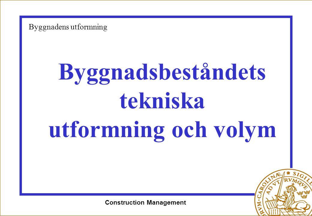Construction Management Byggnadsbeståndets tekniska utformning och volym Byggnadens utformning