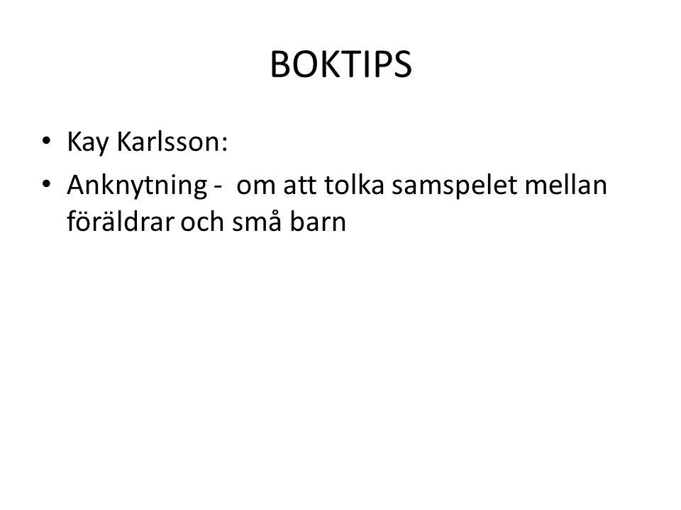 BOKTIPS • Kay Karlsson: • Anknytning - om att tolka samspelet mellan föräldrar och små barn