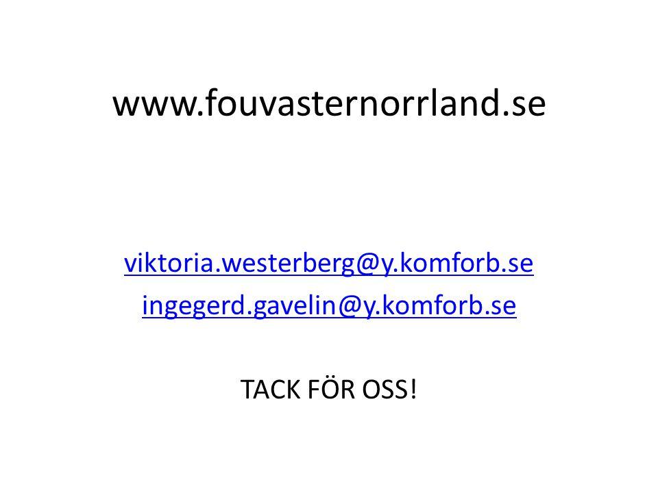www.fouvasternorrland.se viktoria.westerberg@y.komforb.se ingegerd.gavelin@y.komforb.se TACK FÖR OSS!