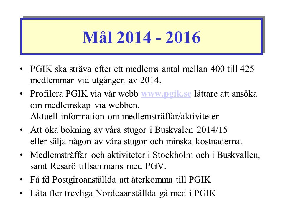 Mål 2014 - 2016 •PGIK ska sträva efter ett medlems antal mellan 400 till 425 medlemmar vid utgången av 2014. •Profilera PGIK via vår webb www.pgik.se