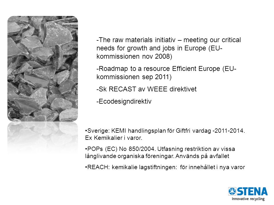 -The raw materials initiativ – meeting our critical needs for growth and jobs in Europe (EU- kommissionen nov 2008) -Roadmap to a resource Efficient E