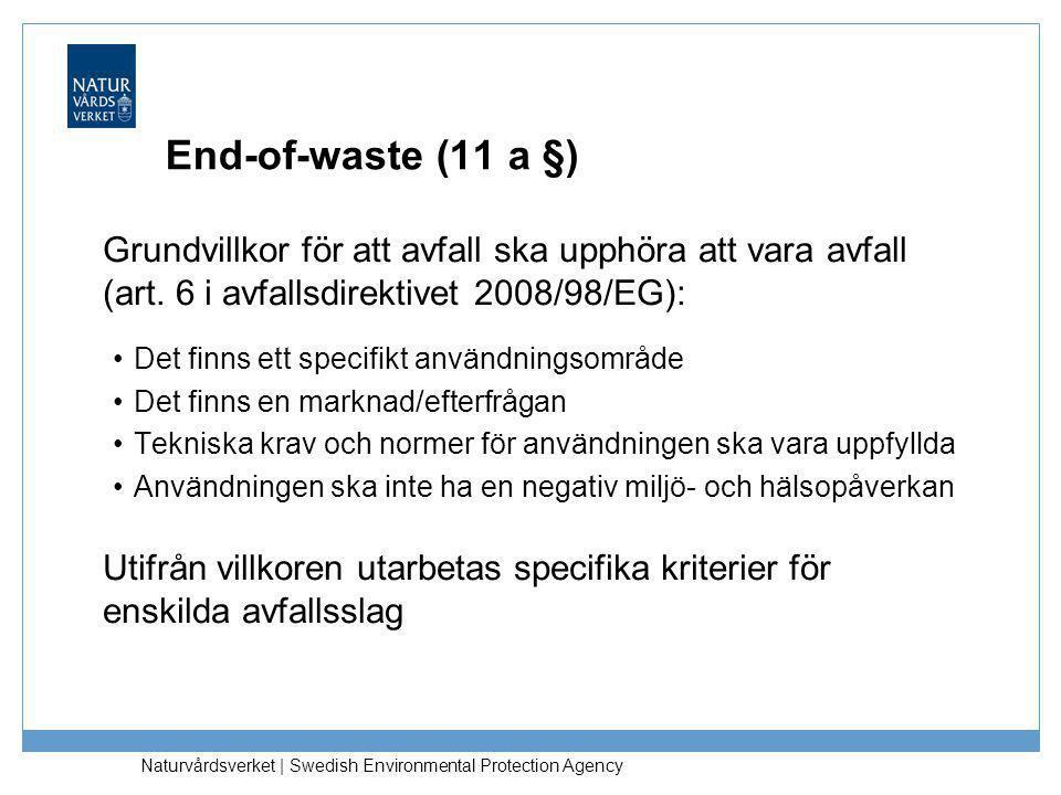Naturvårdsverket | Swedish Environmental Protection Agency End-of-waste (11 a §) Grundvillkor för att avfall ska upphöra att vara avfall (art. 6 i avf