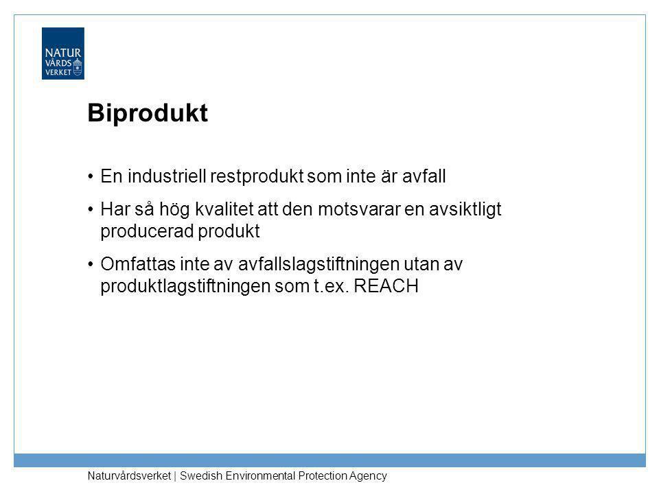 Naturvårdsverket | Swedish Environmental Protection Agency Biprodukt •En industriell restprodukt som inte är avfall •Har så hög kvalitet att den motsv